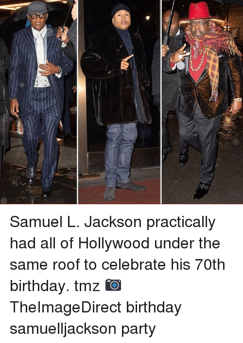 Birthday, Memes, and Party: Samuel L. Jackson practically had all of Hollywood under the same roof to celebrate his 70th birthday. tmz 📷 TheImageDirect birthday samuelljackson party