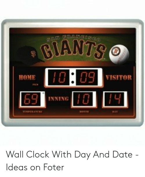 Clock, Date, and Giants: SAN DRANCISCO  GIANTS  0:09  HOME  VISITOR  69  INNING  14  He  TMPEREE Wall Clock With Day And Date - Ideas on Foter