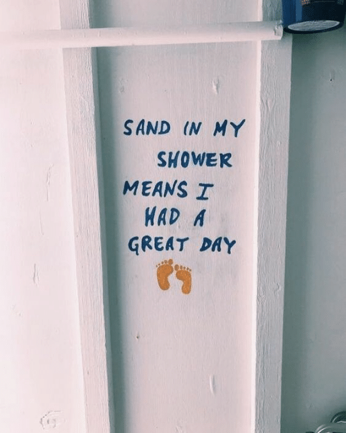 Shower, Means, and Day: SAND (N MY  SHOWER  MEANS I  HAD A  GREAT DAY