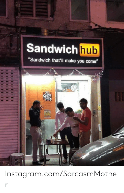 "Instagram, Memes, and 🤖: Sandwich hub  Sandwich hub  ""Sandwich that'll make you come"" Instagram.com/SarcasmMother"