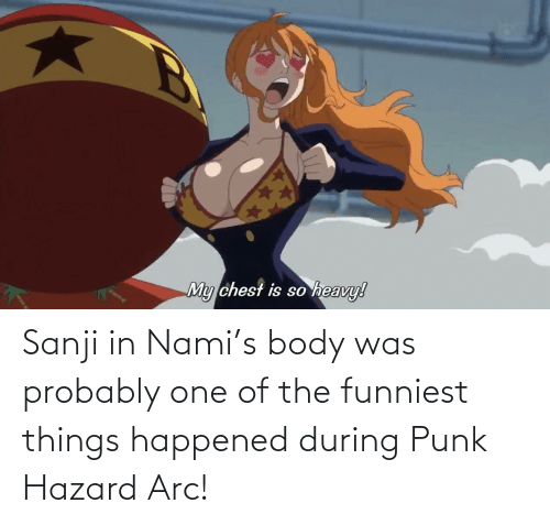 MemePiece, Nami, and Arc: Sanji in Nami's body was probably one of the funniest things happened during Punk Hazard Arc!