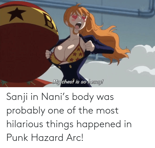 Hilarious, MemePiece, and Arc: Sanji in Nani's body was probably one of the most hilarious things happened in Punk Hazard Arc!