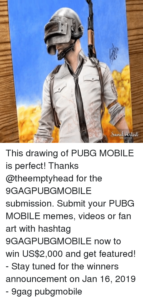9gag, Memes, and Videos: Sanl Anist This drawing of PUBG MOBILE is perfect! Thanks @theemptyhead for the 9GAGPUBGMOBILE submission. Submit your PUBG MOBILE memes, videos or fan art with hashtag 9GAGPUBGMOBILE now to win US$2,000 and get featured! - Stay tuned for the winners announcement on Jan 16, 2019 - 9gag pubgmobile