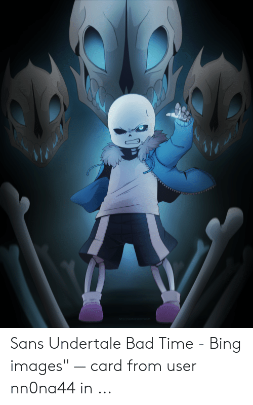 Sans Undertale Bad Time Bing Images Card From User