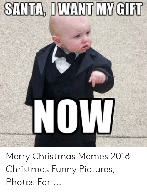 Funny Christmas Memes 2018.Santa Iwant My Gift Now Merry Christmas Memes 2018