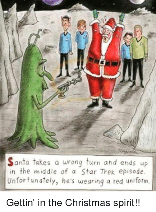 Memes, Star Trek, and Spirit: Santa takes a wrong turn and ends up  in the middle of a Star Trek episode.  Unfortunately, he's wearing a red uniform. Gettin' in the Christmas spirit!!