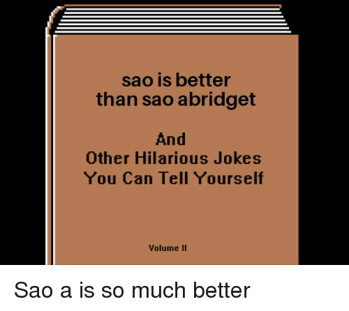 Sao Is Better Than Sao Abridget And Other Hilarious Jokes You Can
