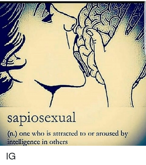 Memes, 🤖, and Sapiosexual: sapiosexual  onc who is attracted to or aroused by  n.) intelligence in others IG