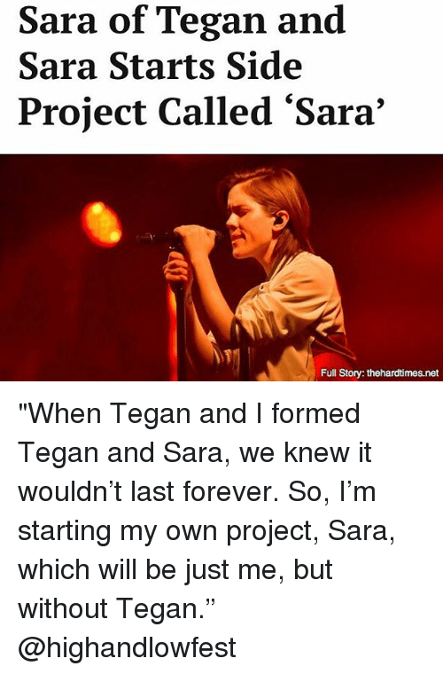 """Memes, Forever, and 🤖: Sara of Tegan and  Sara Starts Side  Project Called 'Sara'  Full Story: thehardtimes.net """"When Tegan and I formed Tegan and Sara, we knew it wouldn't last forever. So, I'm starting my own project, Sara, which will be just me, but without Tegan."""" @highandlowfest"""