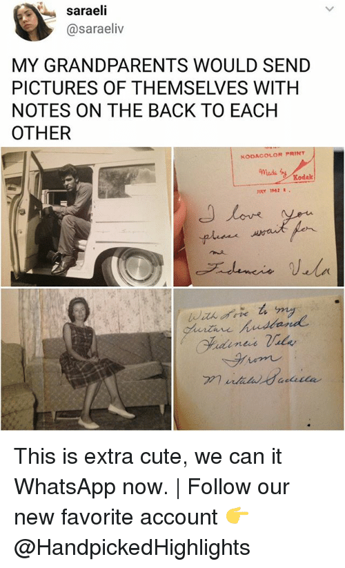 Cute, Memes, and Whatsapp: saraeli  @saraeliv  MY GRANDPARENTS WOULD SEND  PICTURES OF THEMSELVES WITH  NOTES ON THE BACK TO EACH  OTHER  KODACOLOR PRINT  Kodak  URY 1962 R.  ten レ This is extra cute, we can it WhatsApp now.   Follow our new favorite account 👉 @HandpickedHighlights