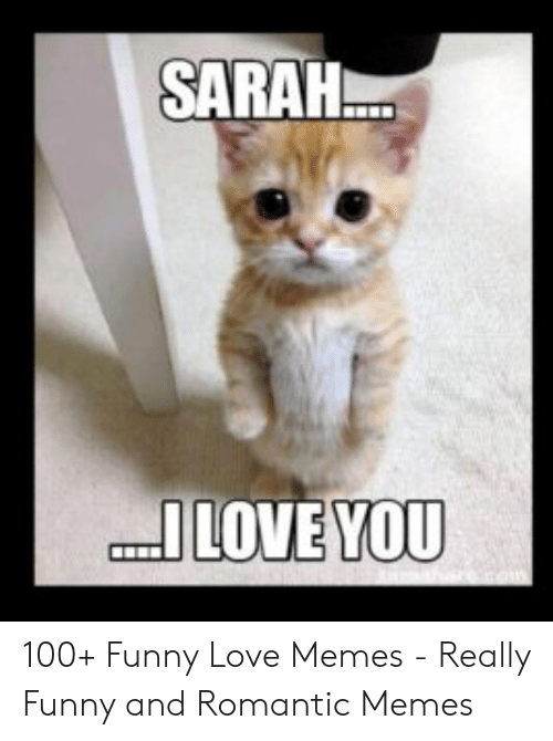 SARAH ILOVE YOU 100+ Funny Love Memes - Really Funny and
