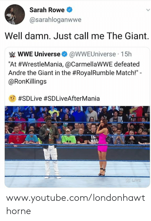 """André the Giant, Memes, and World Wrestling Entertainment: Sarah Rowe  @sarahloganwwe  Well damn. Just call me The Giant.  W WWE Universe @WWEUniverse 15h  """"At #WrestleMania, @CarmellaWWE defeated  Andre the Giant in the #Roya!Rumble Match!""""  @RonKillings  18 #SDLive #SDLiveAfterMania  TNA  며11 www.youtube.com/londonhawthorne"""