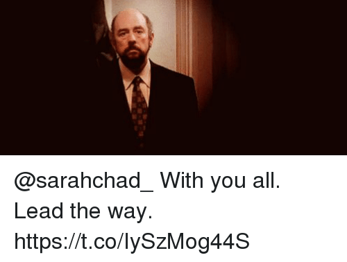Memes, 🤖, and Lead: @sarahchad_ With you all. Lead the way. https://t.co/IySzMog44S