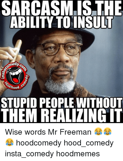 Funny, Memes, and Word: SARCASM IS THE  ABILITY TO INSULT  medy  (@hood  STUPID PEOPLE WITHOUT  THEM REALIZINGIT Wise words Mr Freeman 😂😂😂 hoodcomedy hood_comedy insta_comedy hoodmemes