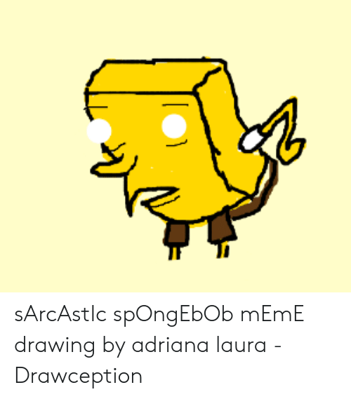 sArcAstIc spOngEbOb mEmE Drawing by Adriana Laura