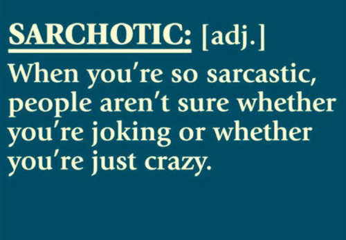 Crazy, Dank, and 🤖: SARCHOTIC: [adj.]  When you're so sarcastic,  people aren't sure whether  you're joking or whether  you're just crazy.