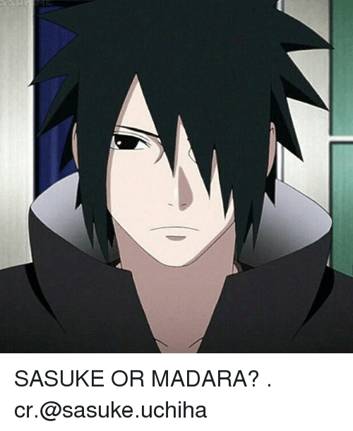 Memes, 🤖, and Sasuke: SASUKE OR MADARA? . cr.@sasuke.uchiha