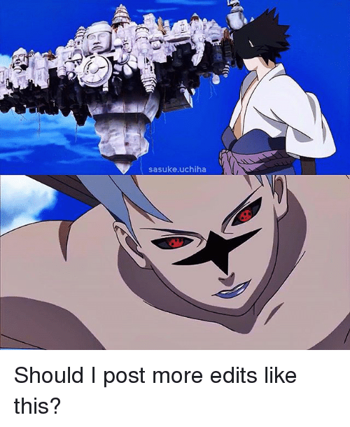 Memes, 🤖, and Sasuke: sasuke uchiha Should I post more edits like this?