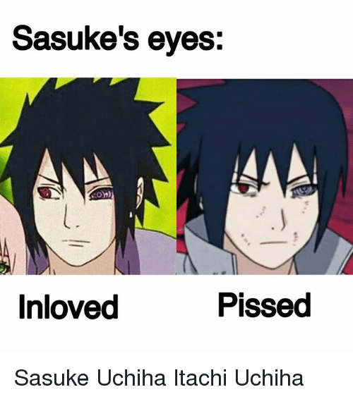 sasukes eyes pissed inloved sasuke uchiha itachi uchiha 7852105 sasuke's eyes pissed inloved sasuke uchiha itachi uchiha meme on me me