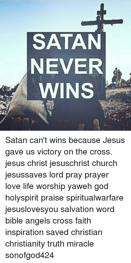 SATAN NEVER WINS Satan Can't Wins Because Jesus Gave Us Victory on