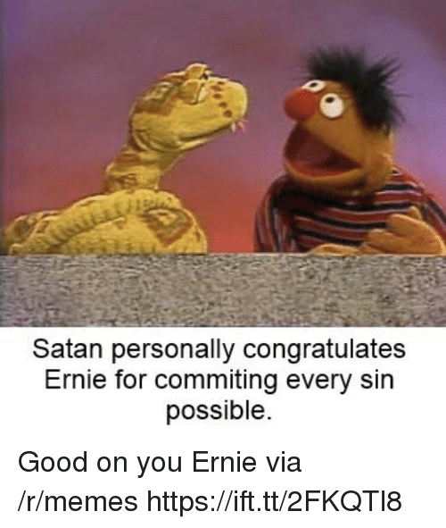 Memes, Good, and Satan: Satan personally congratulates  Ernie for commiting every sin  possible Good on you Ernie via /r/memes https://ift.tt/2FKQTl8