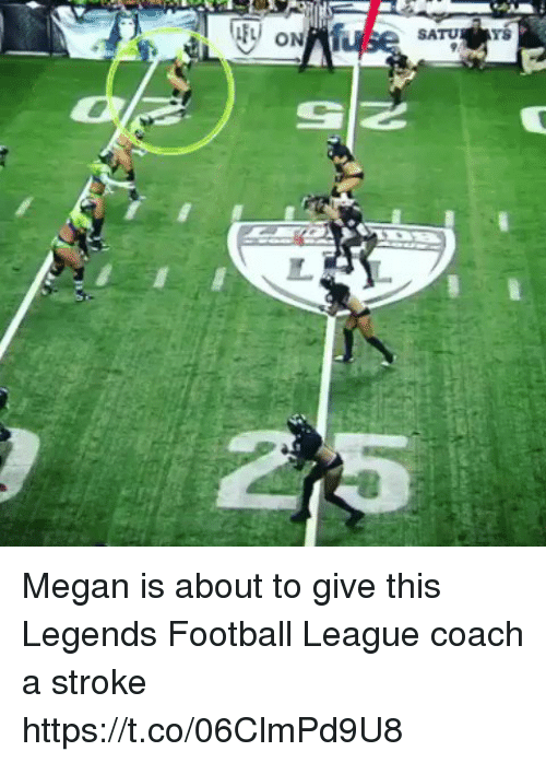 me.me: SATU  YS Megan is about to give this Legends Football League coach a stroke https://t.co/06ClmPd9U8