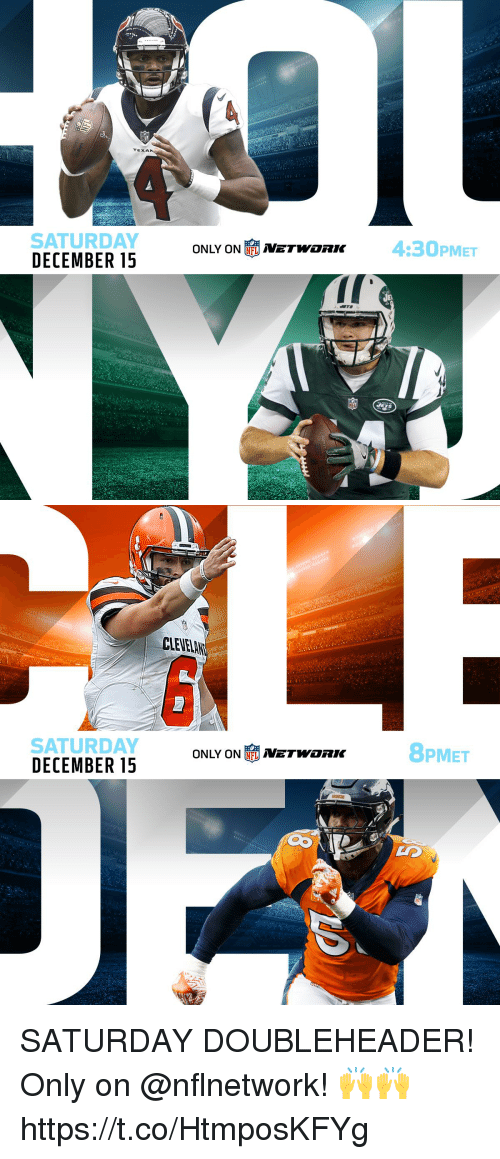 Memes, 🤖, and Network: SATURDAY  DECEMBER 15  ONLY ON NETWORK  4:30PMET   CLEVELAI  8PMET  SATURDAY  DECEMBER 15  ONLY ON NETWORK SATURDAY DOUBLEHEADER!  Only on @nflnetwork! 🙌🙌 https://t.co/HtmposKFYg