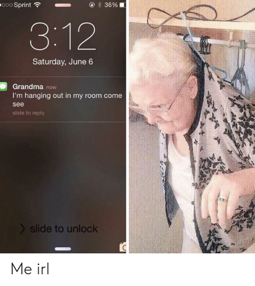 Grandma, Irl, and Me IRL: Saturday, June 6  Grandma now  I'm hanging out in my room come  see  slide to reply  > slide to unlock Me irl