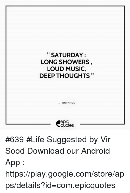 Saturday Long Showers Loud Music Deep Thoughts Unknown Quotes 639