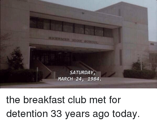 Relatable, March, and Saturday: SATURDAY,  MARCH 24, 1984. the breakfast club met for detention 33 years ago today.