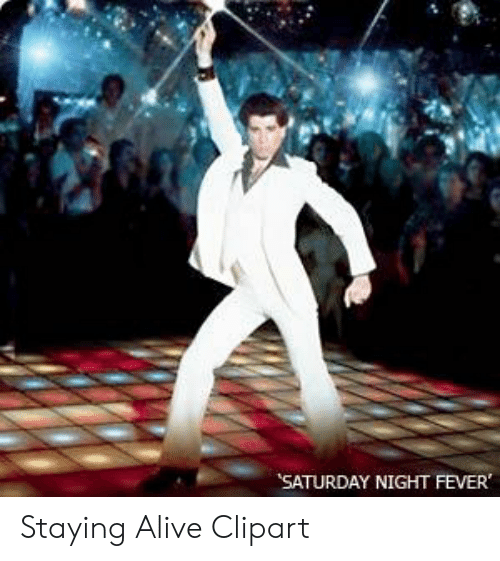 Saturday Night Fever Staying Alive Clipart Alive Meme On Me Me