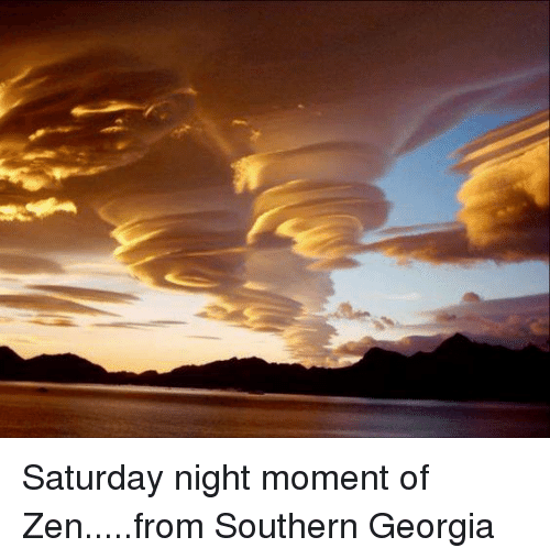 saturday night moment of zen from southern georgia 23834520 ✅ 25 best memes about moment of zen moment of zen memes,Zen Memes