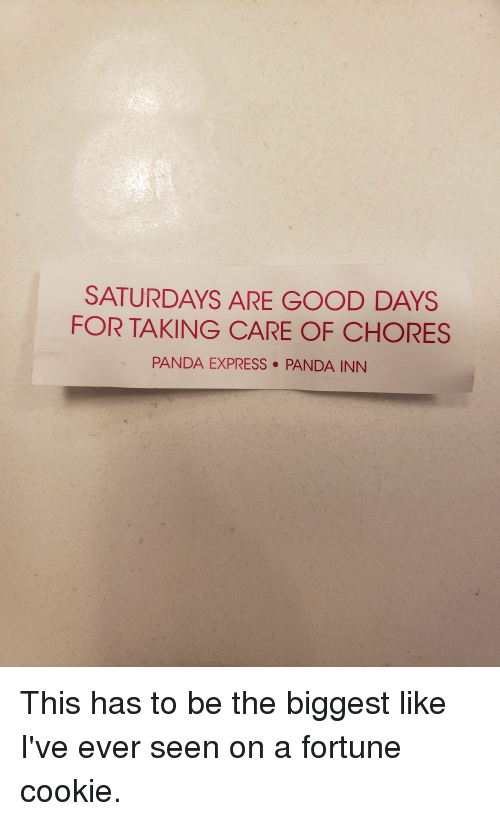 Funny, Panda, and Express: SATURDAYS ARE GOOD DAYS  FOR TAKING CARE OF CHORES  PANDA EXPRESS PANDA INN  フ This has to be the biggest like I've ever seen on a fortune cookie.