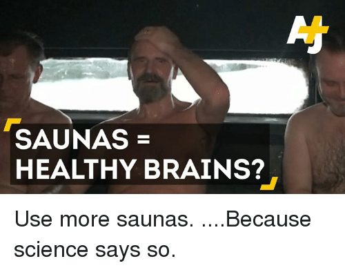 saunas healthy brains use more saunas because science says so 12826587 ✅ 25 best memes about because science because science memes