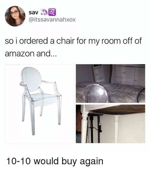 Amazon, Dank Memes, And Chair: Sav @itssavannahxox So I Ordered A Chair