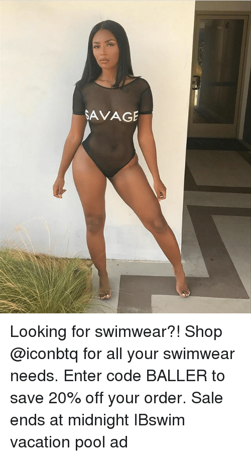 Memes, Savage, and Pool: SAVAGE Looking for swimwear?! Shop @iconbtq for all your swimwear needs. Enter code BALLER to save 20% off your order. Sale ends at midnight IBswim vacation pool ad