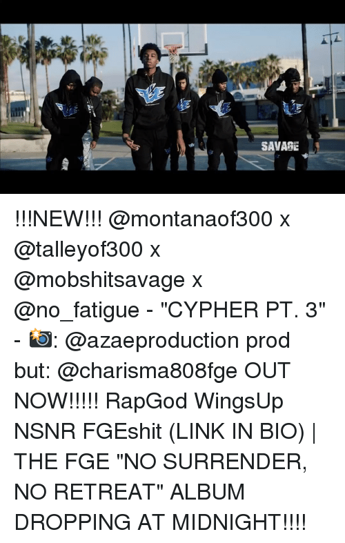 """Cypher, Memes, and Rapgod: SAVAGE !!!NEW!!! @montanaof300 x @talleyof300 x @mobshitsavage x @no_fatigue - """"CYPHER PT. 3"""" - 📸: @azaeproduction prod but: @charisma808fge OUT NOW!!!!! RapGod WingsUp NSNR FGEshit (LINK IN BIO) 