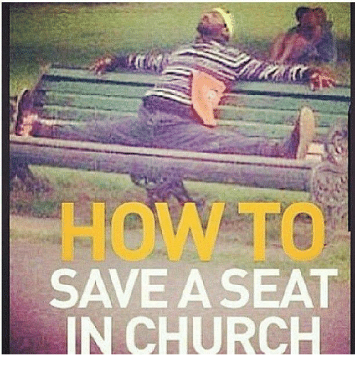 Church Memes And SAVE A SEAT IN CHURCH