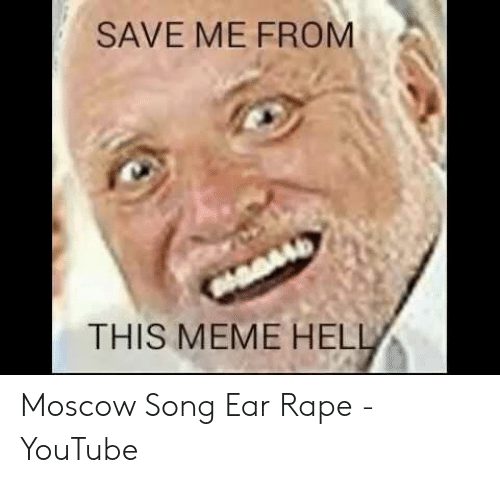 SAVE ME FROM THIS MEME HELL Moscow Song Ear Rape - YouTube