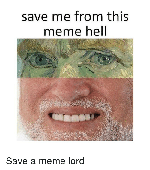 Meme, Classical Art, and Hell: save me from this  meme hell Save a meme lord