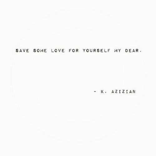 Love, For, and Dear: SAVE SOME LOVE FOR YOURSELF MY DEAR.