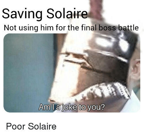 7f96ff38d3cc10 Saving Solaire Not Using Him for the Final Boss Battle Am Ja Joke to ...