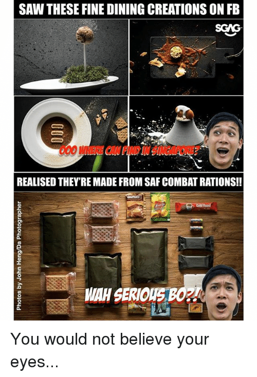 Memes, Saw, and Singapore: SAW THESE FINE DINING CREATIONS ON FB  00 WHENE CAN FIND IN SINGAPORE  REALISED THEY'RE MADE FROM SAF COMBAT RATIONS!!  a.  WAH SERIOUS BOZ  a. You would not believe your eyes...