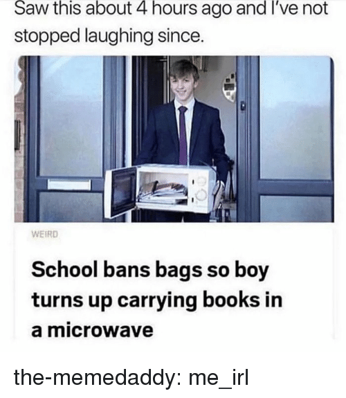 Books, Saw, and School: Saw  this  about  4  hours  ago  and  I've  not  stopped laughing since  WEIRD  School bans bags so boy  turns up carrying books in  a microwave the-memedaddy:  me_irl