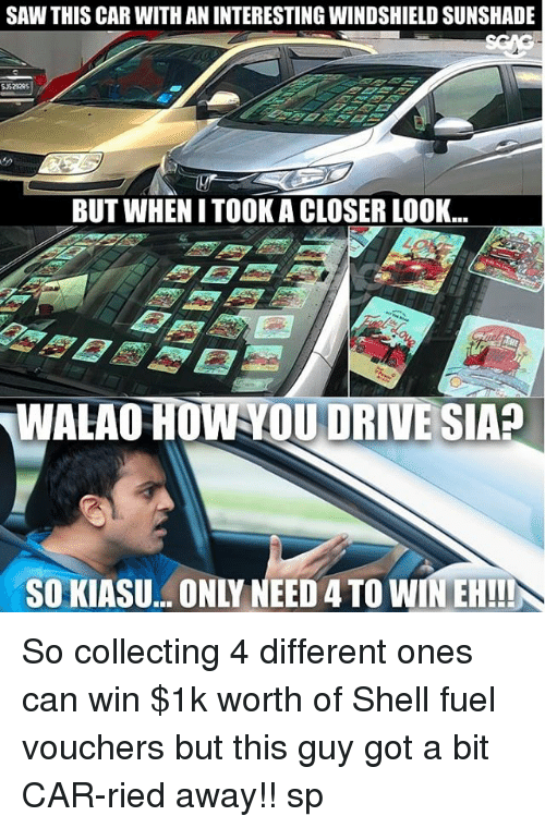 Memes, Saw, and Link: SAW THIS CAR WITH AN INTERESTING WINDSHIELD SUNSHADE  BUT WHEN I TOOKA CLOSER LOOK...  SO KIASU.. ONLY NEED 4 TO WIN EH!!! So collecting 4 different ones can win $1k worth of Shell fuel vouchers <link in bio> but this guy got a bit CAR-ried away!! sp