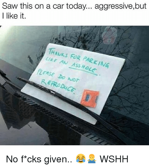Memes, Saw, and Wshh: Saw this on a car today... aggressive,but  I like it.  THAVKS FOR PARKING  PLEASE Do NoT No f*cks given.. 😂🤷♂️ WSHH