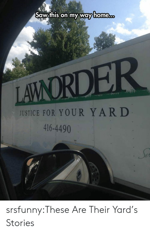 Saw, Tumblr, and Blog: Saw this on my way home.co  LAVNORDER  JUSTICE FOR YOUR YARD  416-4490 srsfunny:These Are Their Yard's Stories