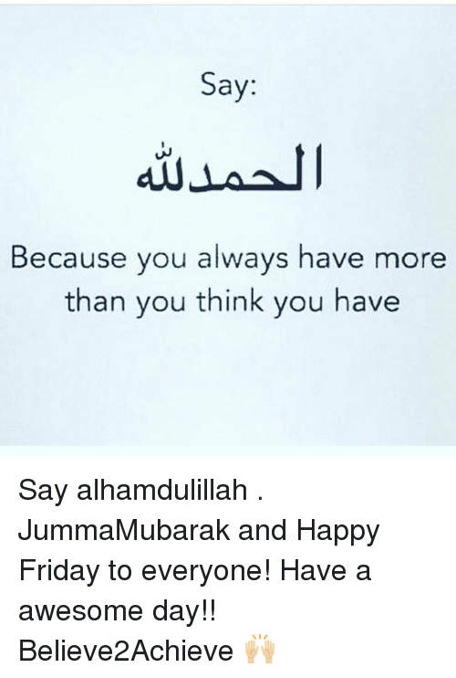 Say Because You Always Have More Than You Think You Have Say