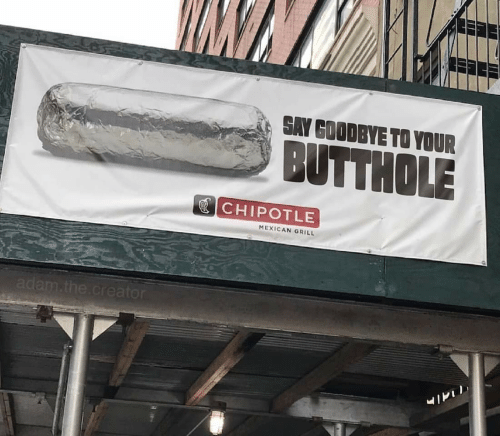 Chipotle, Mexican, and Creator: SAY GOODBYE TO YOUR  BUTTHOLE  CHIPOTLE  MEXICAN GRILL  adam.the.creator