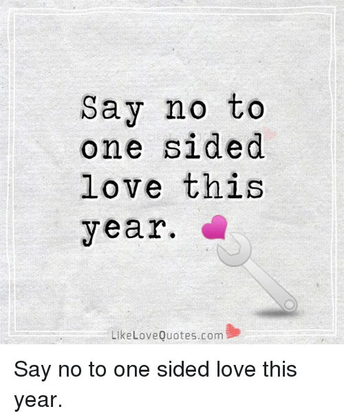 Say No To One Sided Love This Year Like Love Quotescom Say No To One